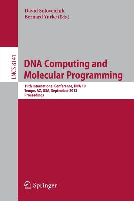 DNA Computing and Molecular Programming: 19th International Conference, DNA 2013, Tempe, AZ, USA, September 22-27, 2013, Proceedings - Soloveichik, David (Editor)