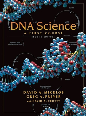 DNA Science: A First Course - Micklos, David, and Freyer, Greg