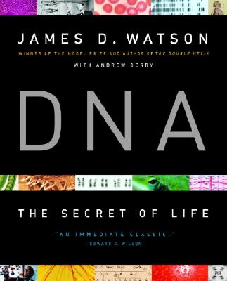 DNA: The Secret of Life - Berry, Andrew, and Watson, James D