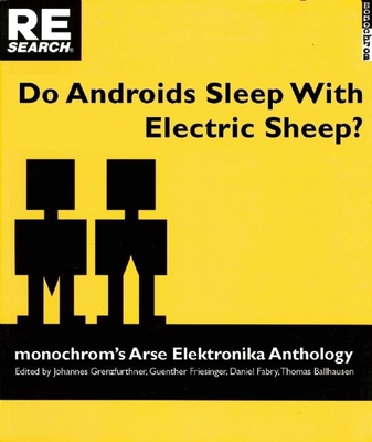 Do Androids Sleep with Electric Sheep?: Monochrom's Arse Elektronika Anthology: Critical Perspectives on Sexuality and Pornography in Science and Social Fiction - Ballhausen, Thomas (Editor), and Grenzfurthner, Johannes (Editor), and Fabry, Daniel (Editor)