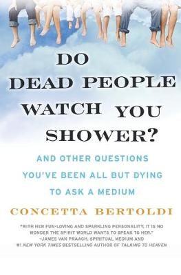 Do Dead People Watch You Shower?: And Other Questions You've Been All But Dying to Ask a Medium - Bertoldi, Concetta