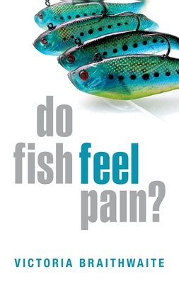Do Fish Feel Pain? - Braithwaite, Victoria