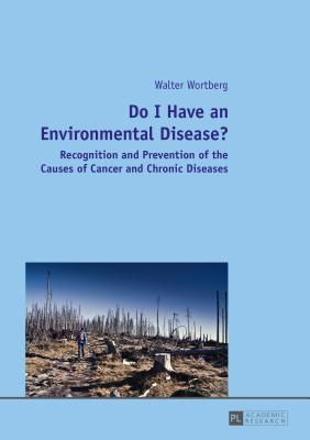Do I Have an Environmental Disease?: Recognition and Prevention of the Causes of Cancer and Chronic Diseases- - Wortberg, Walter