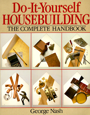 Do-It-Yourself Housebuilding: The Complete Handbook - Nash, George, and Spence, William Perkins