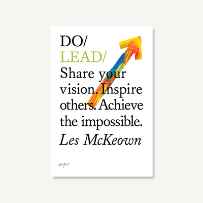 Do Lead: Share Your Vision. Inspire Others. Achieve the Impossible - McKeown, Les
