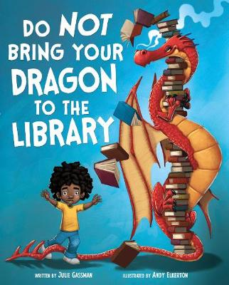 Do Not Bring Your Dragon to the Library - Gassman, Julie