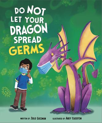Do Not Let Your Dragon Spread Germs - Gassman, Julie