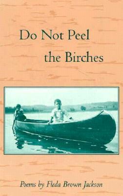 Do Not Peel the Birches - Jackson, Fleda Brown