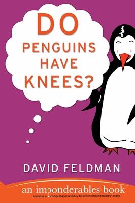 Do Penguins Have Knees?: An Imponderables Book - Feldman, David