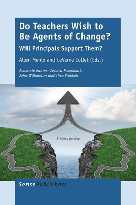 Do Teachers Wish to Be Agents of Change?: Will Principals Support Them? - Menlo, Allen (Editor)