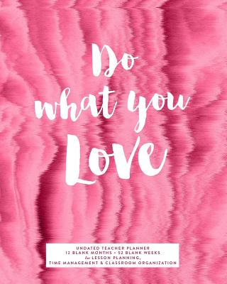 Do What You Love Undated Teacher Planner, 12 Blank Months - Planners, Splendid Teacher