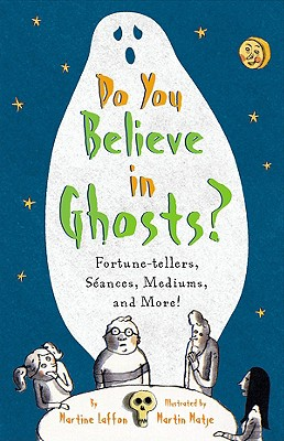 Do You Believe in Ghosts?: Fortune-Tellers, S Ances, Mediums, and More! - Laffon, Martine