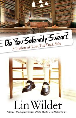 Do You Solemnly Swear?: A Nation of Law, The Dark Side - Wilder, Lin, Dr.