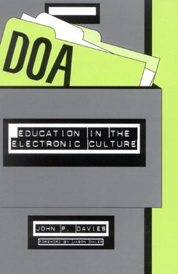 Doa: Education in the Electronic Culture - Davies, John P, and Ohler, Jason (Foreword by)