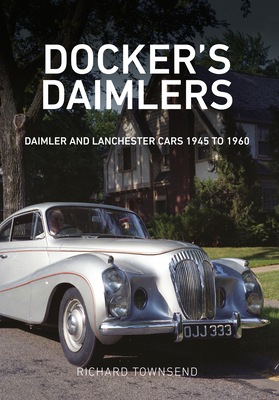 Docker's Daimlers: Daimler and Lanchester Cars 1945 to 1960 - Townsend, Richard