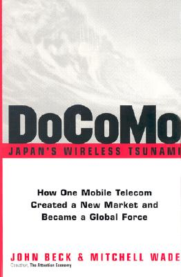 Docomo--Japan's Wireless Tsunami: How One Mobile Telecom Created a New Market and Became a Global Force - Beck, John, and Wade, Mitchell
