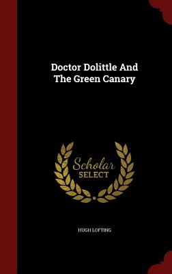 Doctor Dolittle and the Green Canary - Lofting, Hugh