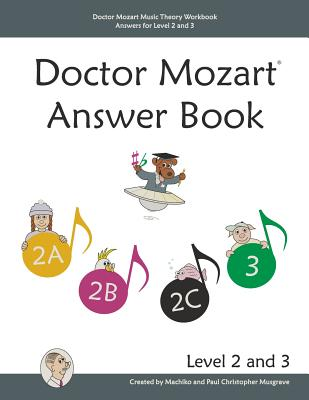 Doctor Mozart Music Theory Workbook Answers for Level 2 and 3 - Musgrave, Paul Christopher, and Musgrave, Machiko Yamane