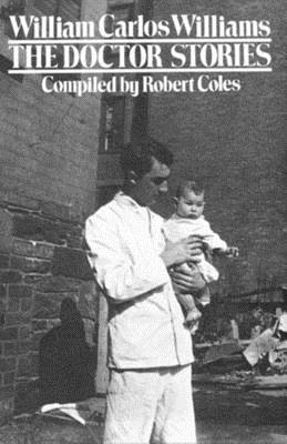 Doctor Stories: Compiled by Robert Coles - Williams, William Carlos, and Coles, Robert, Dr. (Compiled by), and Williams, William Eric (Afterword by)