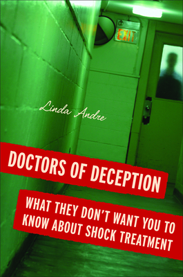 Doctors of Deception: What They Don't Want You to Know about Shock Treatment - Andre, Linda