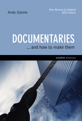 Documentaries: ...And How To Make Them - Glynn, Andy