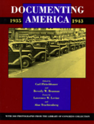 Documenting America, 1935-1943 - Levine, Lawrence W, and Trachtenberg, Alan, and Fleischhauer, Carl (Editor)