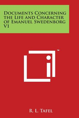 Documents Concerning the Life and Character of Emanuel Swedenborg V1 - Tafel, R L (Editor)