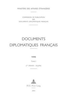 Documents Diplomatiques Francais: 1946 - Tome I (1er Janvier - 30 Juin) - Ministere Des Affaires Etrangeres (Editor)
