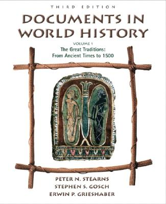 Documents in World History, Volume I: From Ancient Times to 1500 - Stearns, Peter N, and Gosch, Stephen S, and Grieshaber, Erwin P