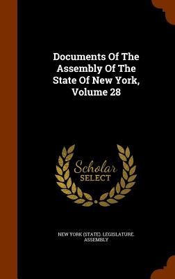 Documents of the Assembly of the State of New York, Volume 28 - New York (State) Legislature Assembly (Creator)