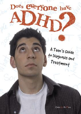 Does Everyone Have ADHD?: A Teen's Guide to Diagnosis and Treatment -