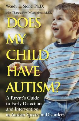 Does My Child Have Autism?: A Parent's Guide to Early Detection and Intervention in Autism Spectrum Disorders - Stone, Wendy L, and DiGeronimo, Theresa Foy
