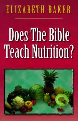 Does the Bible Teach Nutrition? - Baker, Elizabeth