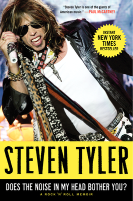 Does the Noise in My Head Bother You?: A Rock 'n' Roll Memoir - Tyler, Steven