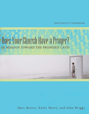 Does Your Church Have a Prayer?: In Mission Toward the Promised Land - Brown, Marc D, and Merry, Kathy Ashby, and Briggs, John G, Jr.