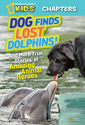 Dog Finds Lost Dolphins!: And More True Stories of Amazing Animal Heroes - Carney, Elizabeth