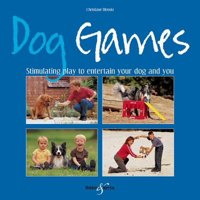 Dog Games: Stimulating Play to Entertain Your Dog and You - Blenski, Christiane