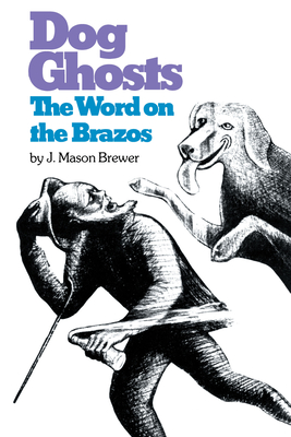 Dog Ghosts and the Word on the Brazos: Negro Preacher Tales from the Brazos Bottoms of Texas - Brewer, J Mason
