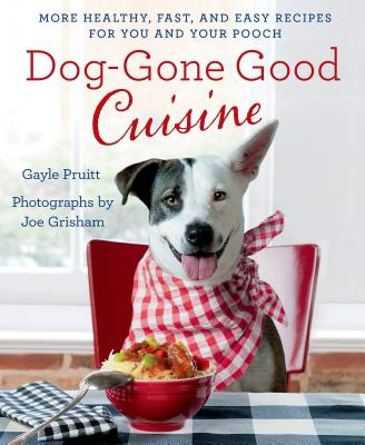 Dog-Gone Good Cuisine: More Healthy, Fast, and Easy Recipes for You and Your Pooch - Pruitt, Gayle, and Grisham, Joe (Photographer)