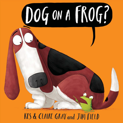 Dog on a Frog? - Gray, Kes, and Gray, Claire