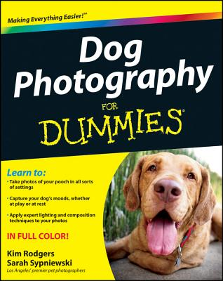 Dog Photography For Dummies - Rodgers, Kim, and Sypniewski, Sarah, and Consumer Dummies