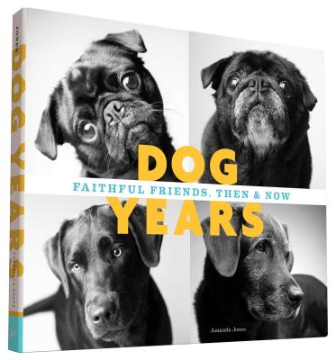 Dog Years: Faithful Friends, Then & Now - Jones, Amanda