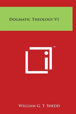 Dogmatic Theology V1 - Shedd, William G T