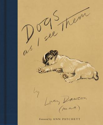 Dogs as I See Them - Dawson, Lucy, and Patchett, Ann (Foreword by)