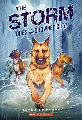 Dogs of the Drowned City: #1 The Storm - Lorentz,Dayna
