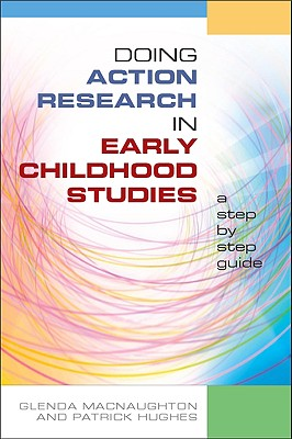 Doing Action Research in Early Childhood Studies: A Step by Step Guide - Naughton, Glenda Mac