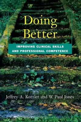Doing Better: Improving Clinical Skills and Professional Competence - Kottler, Jeffrey (Editor)