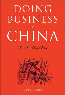 Doing Business in China: The Sun Tzu Way - Brahm, Laurence J