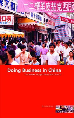 Doing Business in China - Ambler, Tim, Professor, and Witzel, Morgen, and XI, Chao
