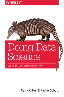 Doing Data Science - O'Neil, Cathy, and Schutt, Rachel